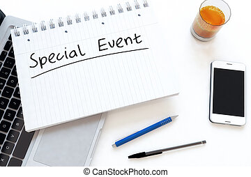 Special Event - handwritten text in a notebook on a desk - 3d render illustration.