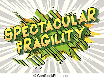 Spectacular Fragility - Vector illustrated comic book style...