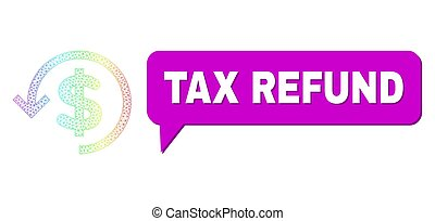 Tax Refund and refund vector. Spectral colorful net refund, and speech Tax Refund bubble frame. Chat colored Tax Refund cloud has shadow. Vector framework created from refund icon with triangular net.