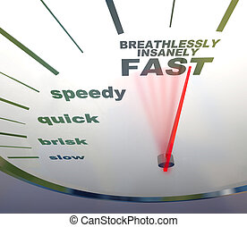 A speedometer with needle racing to the words Breathlessly, Insanely Fast