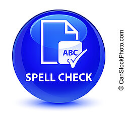 Spell check document glassy blue round button