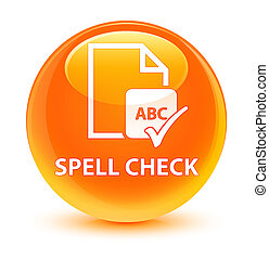 Spell check document glassy orange round button