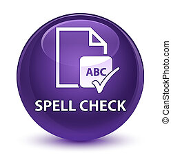 Spell check document glassy purple round button
