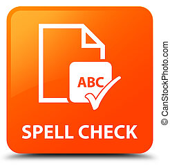 Spell check document orange square button