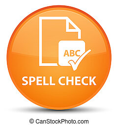 Spell check document special orange round button