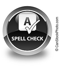 Spell check glossy black round button