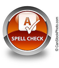 Spell check glossy brown round button