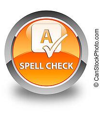 Spell check glossy orange round button