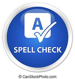 Spell check premium blue round button
