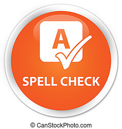 Spell check premium orange round button
