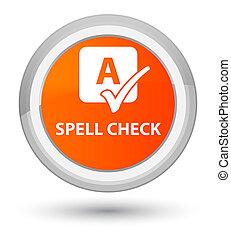Spell check prime orange round button