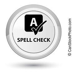 Spell check prime white round button