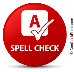 Spell check red round button