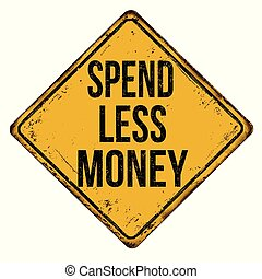 Spend less money vintage rusty metal sign on a white...
