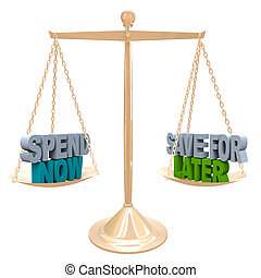 Weighing the benefits of saving your money for future needs vs spending it now for immediate gratification, words on a balance representing a balanced budget