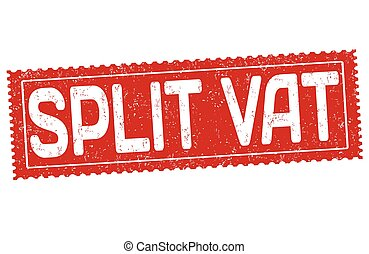 Split vat sign or stamp - Split vat grunge rubber stamp on...