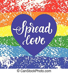 Spread love. Gay pride slogan