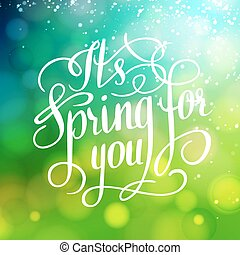 Spring for you. Lettering text. Abstract background....