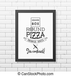 Square box round pizza triangle slices I am confused - Quote typographical Background