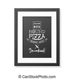 Square box round pizza triangle slices I am confused - Quote typographical Background.