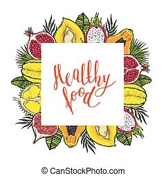 Square frame of fruits and tropical leaves. With the words Healthy food. White background.