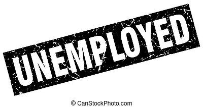 square grunge black unemployed stamp