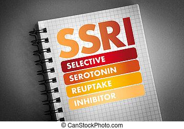 SSRI - Selective Serotonin Reuptake Inhibitor acronym,...