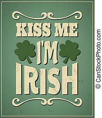 St. Patrick's Day Kiss Me I'm Irish - Cool typographic...