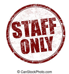 Staff only stamp - Abstract grunge rubber stamp with the...