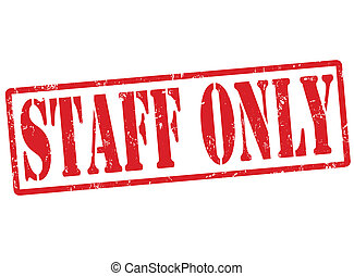 Staff only grunge rubber stamp on white, vector illustration