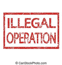 Stamp text ILLEGAL OPERATION