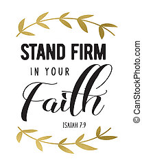 Stand Firm in your faith Bible Scripture Typography Design with Gold Laurels black on white from Isaiah Bible Scripture Typography Design with Gold Laurels black on white from Isaiah