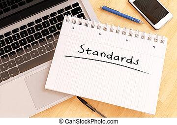 Standards - handwritten text in a notebook on a desk - 3d...