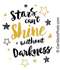 Stars can't shine without darkness Vector Typography design poster gold & black with stars and light rays accents