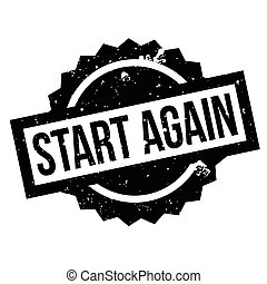 Start Again rubber stamp. Grunge design with dust scratches....
