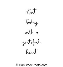 Start today with a grateful heart hand lettering