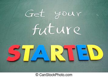 started, 未来, あなたの, 得なさい