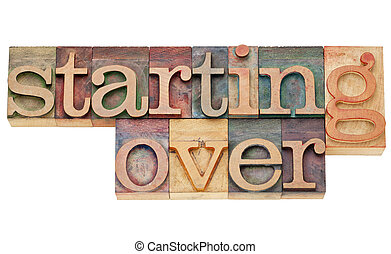 starting over - isolated text in vintage wood letterpress...