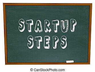 Startup Steps words on a school chalk board to illustrate education and learning about beginning or launching a new business, company or venture to earn money