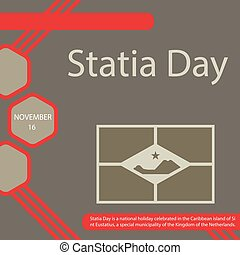 Statia Day is a national holiday celebrated in the Caribbean island of Sint Eustatius, a special municipality of the Kingdom of the Netherlands.