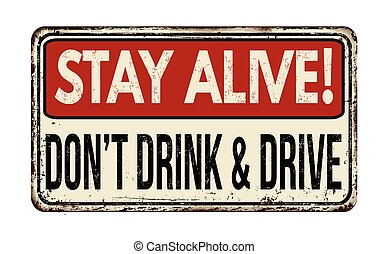 Stay alive! Don't drink and drive vintage rusty metal sign on a white background, vector illustration