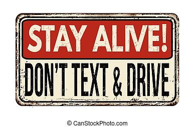 Stay alive! Don't text and drive vintage metallic sign