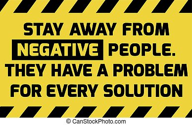 Stay away from negative people sign yellow with stripes,...