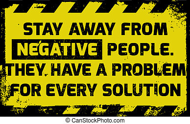 Stay away from negative people sign yellow with stripes, ...