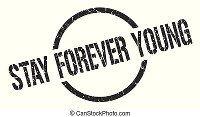 stay forever young stamp - stay forever young black round...