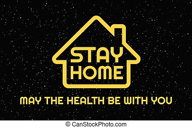 Stay Home creative funny concept of quarantine sign. Yellow text: Stay Home, May the health be with you on black starry sky. Vector background for Coronavirus prevention