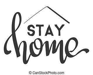 Stay home lettering. Quarantine precaution to stay safe from Coronavirus covid-19 Virus