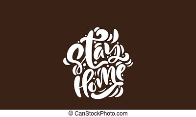 Stay home logo animation calligraphy text in form of house on brown background. to reduce risk of infection virus. Coronavirus Covid-19, quarantine motivational poster