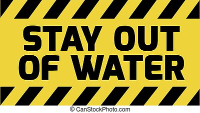 Stay out of water sign yellow with stripes, road sign...