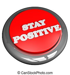 Stay positive button isolated over white, 3D rendering